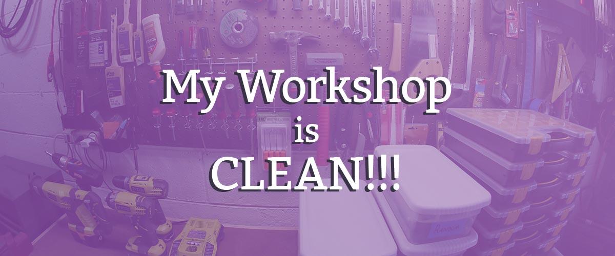 my workshop is clean