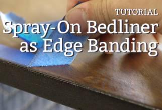 Spray-On bedliner as edge banding