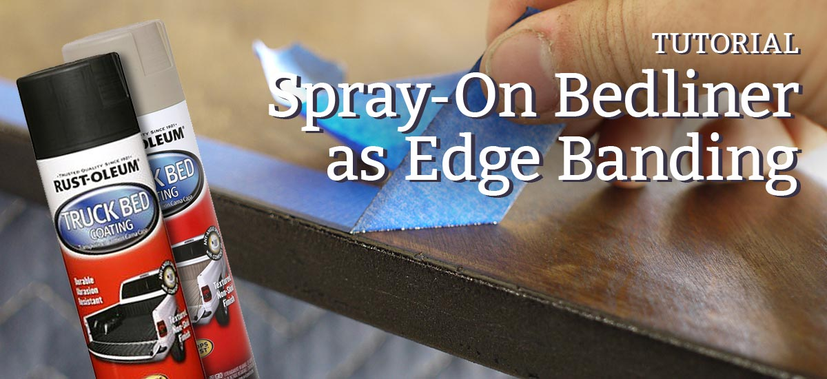 Spray-On bedliner as edge banding